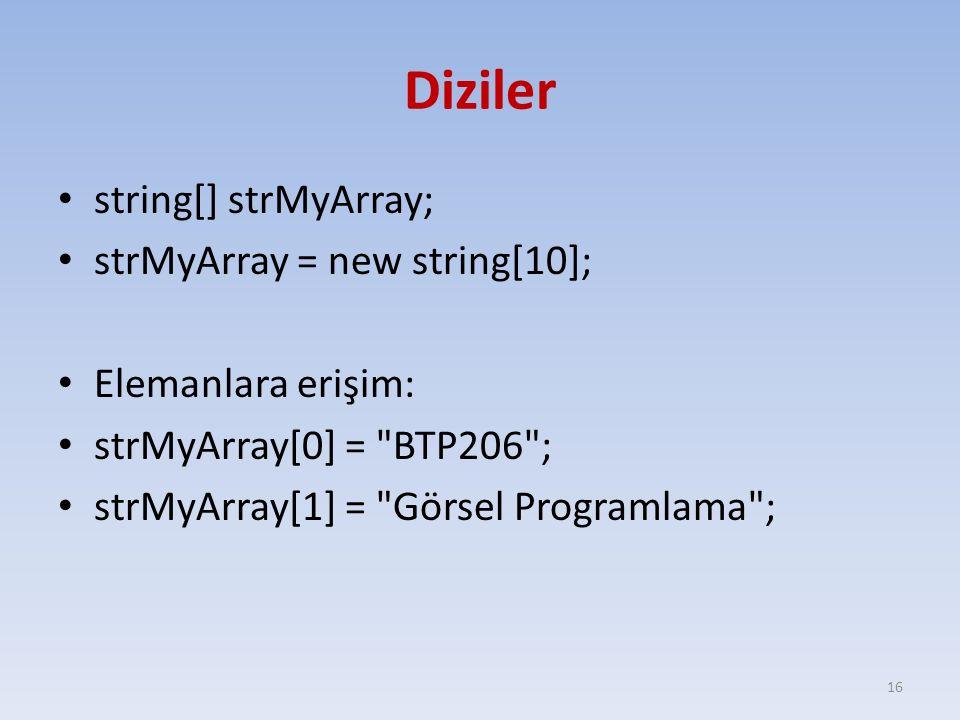 Diziler string[] strMyArray; strMyArray = new string[10];